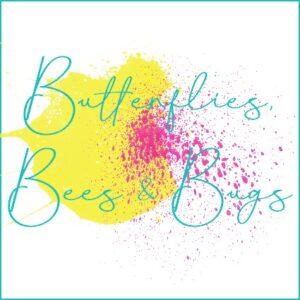 Butterflies, Bees & Bugs